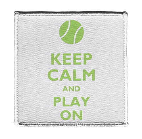 Keep Calm AND PLAY TENNIS BALL ON - Iron on 4x4 inch Embroidered Edge Patch Applique
