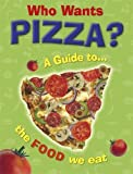 Who Wants Pizza: A Guide to the Food We Eat