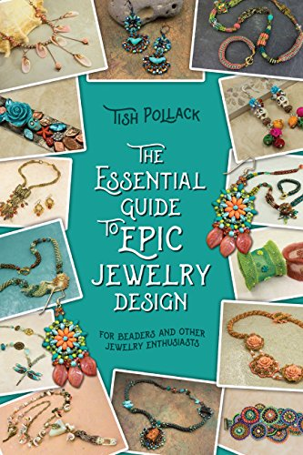 The Essential Guide to Epic Jewelry Design (COLOR): For Beaders and Other Jewelry Enthusiasts -