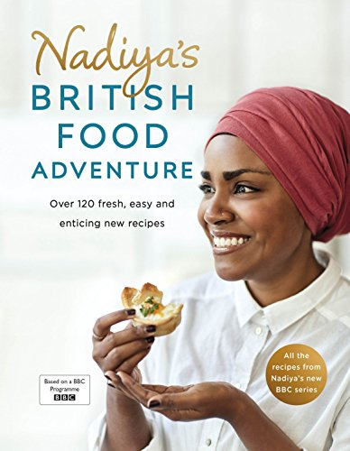 Nadiya's British Food Adventure: Beautiful British recipes with a twist. From our favourite Bake Off winner and author of Nadiya's Family Favourites by Nadiya Hussain
