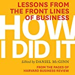How I Did It: Lessons from the Front Lines of Business |  Harvard Business Review,Daniel McGinn