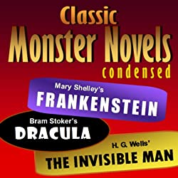 Mary Shelley's Frankenstein, Bram Stoker's Dracula, H. G. Wells' The Invisible Man