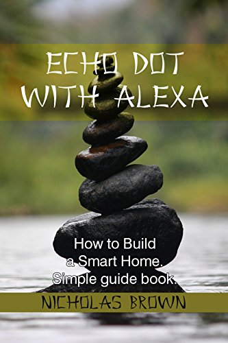 echo-dot-with-alexa-how-to-build-a-smart-home-simple-guide-book