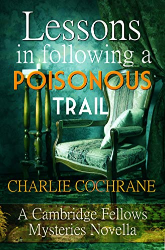 Lessons in Following a Poisonous Trail: A Cambridge Fellows Mystery novella (Cambridge Fellows Mysteries) by [Cochrane, Charlie]
