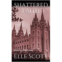 Shattered Faith: Based on a  true story