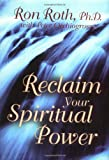 Reclaim Your Spiritual Power, Ron Roth and Peter Occhiogrosso, 1561707082
