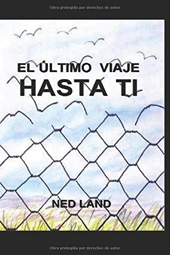El último viaje hasta ti (Spanish Edition): Ned Land: 9781520201979: Amazon.com: Books