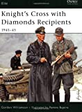 Knight's Cross with Diamond Recipients, 1941-1945, Gordon Williamson, 1841766445