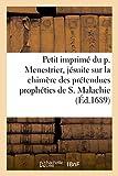img - for Petit Imprime Du P. Menestrier, Jesuite Sur La Chimere Des Pretendues Propheties de S. Malachie (Litterature) (French Edition) book / textbook / text book