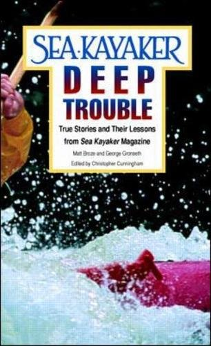 Sea Kayaker's Deep Trouble: True Stories and Their...