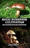 MAGIC MUSHROOM CULTIVATION: Psilocybin Mushroom