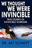 We Thought We Were Invincible, Art F. Schmitt, 1438904010