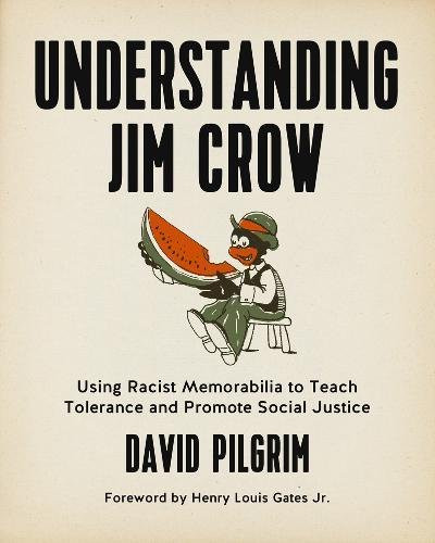 Books : Understanding Jim Crow: Using Racist Memorabilia to Teach Tolerance and Promote Social Justice