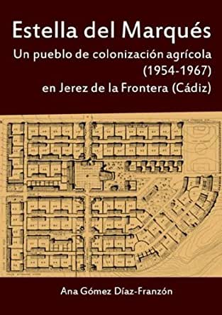 Estella del Marqués. Un pueblo de colonización agrícola ...