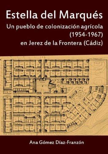 Descargar Libro Estella Del Marqués. Un Pueblo De Colonización Agrícola En Jerez De La Frontera Ana Gómez Díaz-franzón