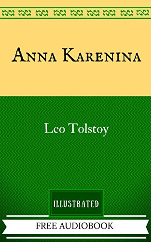 Anna Karenina: By Leo Tolstoy - Illustrated And Unabridged (FREE AUDIOBOOK INCLUDED)