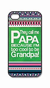 Foreverway Custom iPhone 4 4S 4G Case , They Call Me Papa Because I'm Too Cool To Be Grandpa Hard Plastic Protective Cases Cover --1864