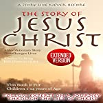The Story of Jesus Christ - Extended Version: The Revolutionary Story That Changes Lives | Law Payne