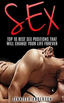 Sex Positions: Top 10 Best Sex Positions That Will Change Your Sex Life FOREVER (Sex Positions, Sex Guide) by [Anderson, Jennifer]