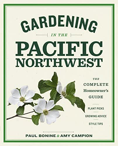Gardening in the Pacific Northwest: The Complete Homeowner's Guide