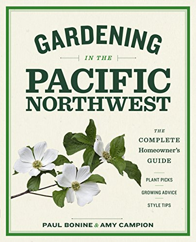 Gardening in the Pacific Northwest: The Complete Homeowner's Guide (Best Vegetables To Grow In The Pacific Northwest)