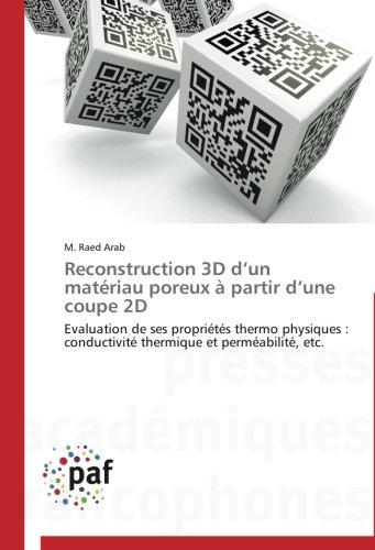 Reconstruction 3D d'un matériau poreux à partir d'une coupe 2D: Evaluation de ses propriétés thermo physiques : conductivité thermique et perméabilité, etc. (Omn.Pres.Franc.) (French - Coupe Ses