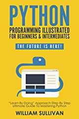 ☆★☆Python Programming Illustrated Guide For Beginners & Intermediates ☆★☆ Whether you are at a beginner or intermediate level this book is crafted just for you! Learn Python Fundamentals  This is your beginner's step by step guide with il...