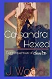 Cassandra: Hexed, Book Two (Consequences of Desire) (Volume 2)