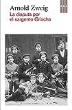 La disputa por el sargento Grischa (OTROS FICCION) (Spanish Edition)