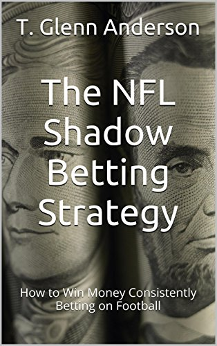 The NFL Shadow Betting Strategy: How to Win Money Consistently Betting on Football