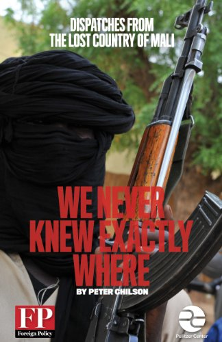We Never Knew Exactly Where: Dispatches From the Lost Country of Mali (Borderlands Book 1)