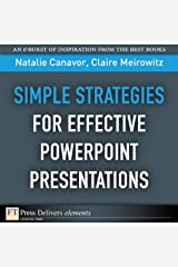 Simple Strategies for Effective PowerPoint Presentations (FT Press Delivers Elements) Kindle Edition
