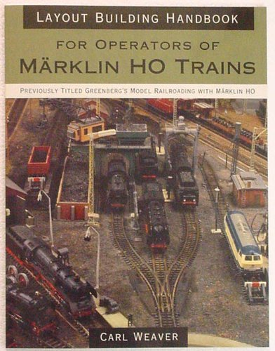 Layout building handbook : For operators of Marklin Ho Trains (Previously titled Greenberg's Model Railroading with Marklin - Ho Marklin Layouts