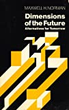 Dimensions of the Future, Norman, Maxwell H., 0030010063