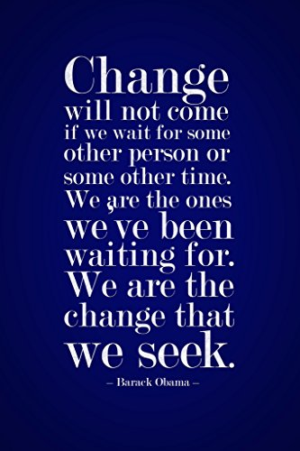 barack-obama-change-will-not-come-if-we-wait-for-some-other-person-motivational-blue-poster-12x18