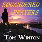 Squandered Prayers | Tom Winton