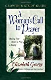 A Woman's Call to Prayer Growth and Study Guide, Elizabeth George, 0736911553