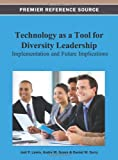 Technology As a Tool for Diversity Leadership : Implementation and Future Implications, Joél Lewis, 1466626682