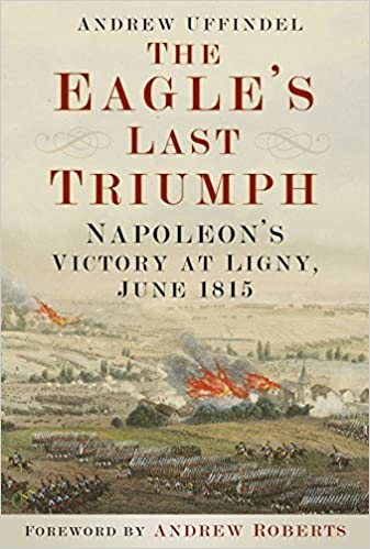 Book The Eagle's Last Triumph: Napoleon's Victory at Ligny, June 1815 by Andrew Uffindell (2015-05-19)