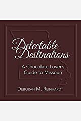 Delectable Destinations: A Chocolate Lover s Guide to Missouri Hardcover
