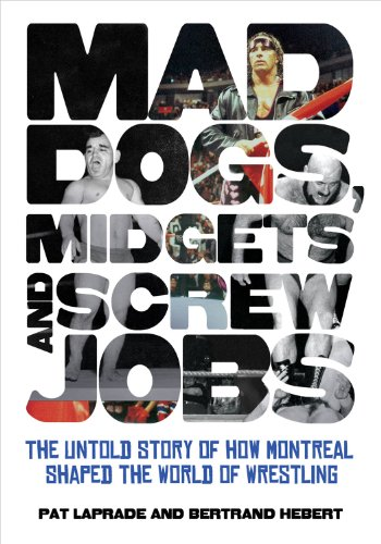 (Mad Dogs, Midgets and Screw Jobs: The Untold Story of How Montreal Shaped the World of Wrestling)