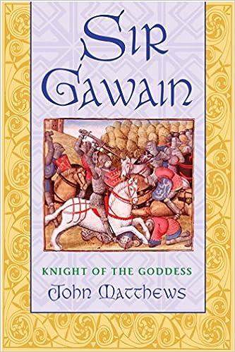 847502d1 Amazon.com: Sir Gawain: Knight of the Goddess (9780892819706): John  Matthews: Books