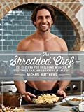 img - for The Shredded Chef: 120 Recipes for Building Muscle, Getting Lean, and Staying Healthy book / textbook / text book