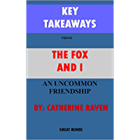 KEY TAKEWAYS: THE FOX AND I: AN UNCOMMON FRIENDSHIP BY CATHERINE RAVEN (English Edition)