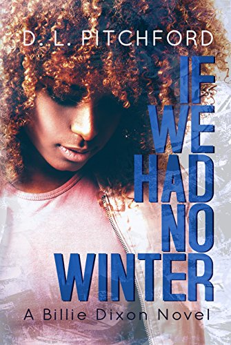 If We Had No Winter: A Slow Burn College Romance (Billie Dixon Book 1) by [Pitchford, D. L.]