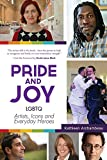 Pride & Joy: LGBTQ Artists, Icons and Everyday