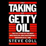 The Taking of Getty Oil: The Full Story of the Most Spectacular - and Catastrophic - Takeover of All | Steve Coll