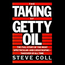 The Taking of Getty Oil: The Full Story of the Most Spectacular - and Catastrophic - Takeover of All Audiobook by Steve Coll Narrated by Steven Cooper