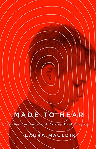 Download Made to Hear: Cochlear Implants and Raising Deaf Children (A Quadrant Book)