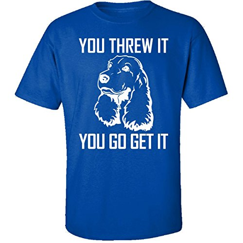 Gifts for Cocker Spaniel Dog Lovers Owners You Threw It - Adult Shirt XL Royal ()